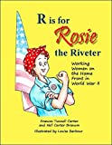 R is for Rosie the Riveter: Working Women on the Home Front in World War II by Frances Tunnell Carter and Nell Carter Branum (2014-08-02)