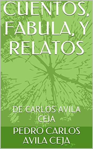 CUENTOS, FABULA, Y RELATOS: DE CARLOS AVILA CEJA por CARLOS AVILA CEJA