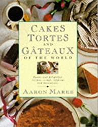 Cakes, Tortes and Gateaux of the World: Exotic and Delightful Recipes, Icings, Toppings and Decorations by Aaron Maree (1995-11-16)