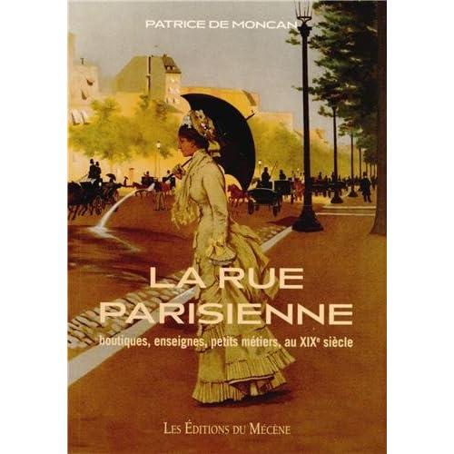 La Rue Parisienne boutiques, enseignes, petits métiers, au XIXe siècle
