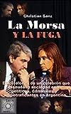 LA MORSA  Y  LA FUGA: Entretelones de un culebrón que desnudó la sociedad entre políticos,...