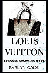 Louis Vuitton Success Coloring Book: A French Fashion House and Luxury Retail Company. (Louis Vuitton Success Coloring Books, Band 0)