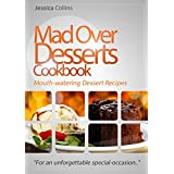 "Mad Over Desserts Cookbook :: Mouth-watering Dessert Recipes: ""For an unforgettable special-occasion.."" (English Edition)"