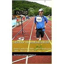 Dreimal 100 Laufkilometer: Bieler Laufnacht 2004 – Ulmer Laufnacht 2009 – Mozart 100 2013