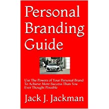 Personal Branding Guide: Use The Powers of Your Personal Brand To Achieve More Success Than You Ever Thought Possible (English Edition)