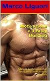 eBook Gratis da Scaricare Motivazione x il Body Building Muscoli piu Grossi con le Tecniche di Allenamento Mentale (PDF,EPUB,MOBI) Online Italiano