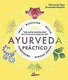 Ayurveda Practico: Todo cuanto necesitas saber para armonizar tu salud y tu vida (Salud natural)