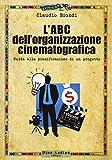 L'ABC dell'organizzazione cinematografica. Guida alla pianificazione di un progetto. Con espansione online