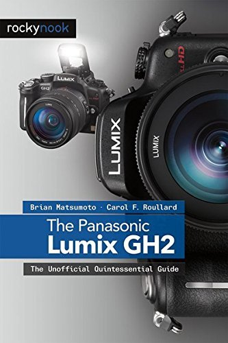 [The Panasonic Lumix DMC-GH2: The Unofficial Quintessential Guide] [By: Brian Matsumoto Ph.D] [January, 2012]