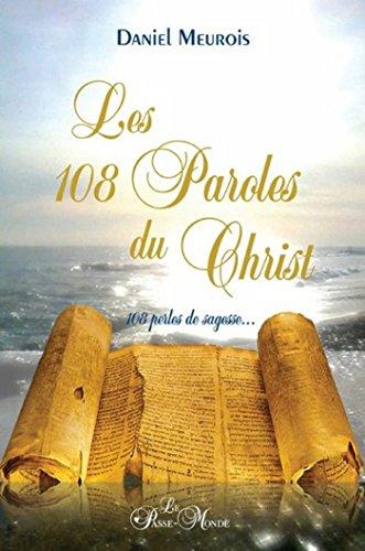 Les 108 Paroles du Christ: 108 perles de sagesse... par Daniel Meurois