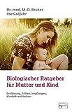 Biologischer Ratgeber für Mutter und Kind: Ernährung, Stillen, Impfungen, Kinderkrankheiten (Aus der Sprechstunde) - Max O Bruker, Ilse Gutjahr