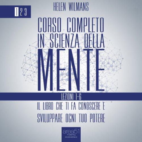 Corso completo in Scienza della Mente Volume 1: lezioni 1-6  Audiolibri