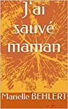 J'ai sauvé maman (French Edition)