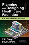 #10: Planning and Designing Healthcare Facilities: A Lean, Innovative, and Evidence-Based Approach