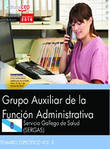 Grupo Auxiliar de la Función Administrativa. Servicio Gallego de Salud (SERGAS). Temario específico Vol. II por Editorial Cep