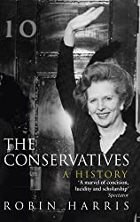 The Conservatives - A History by Robin Harris (2013-09-26)