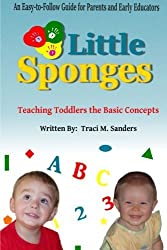 Little Sponges: Teaching Toddlers the Basic Concepts by Traci M Sanders (2014-04-03)