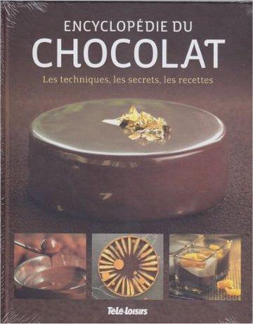 Encyclopédie Du Chocolat. Les Techniques, Les Secrets, Les Recettes.