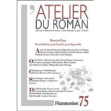 L'atelier du roman, N° 75, septembre 2013 : Romain Gary : pour la liberté, pour l'amitié, pour Sganarelle