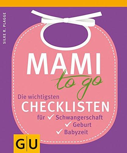 Preisvergleich Produktbild Mami to go: Die wichtigsten Checklisten für Schwangerschaft, Geburt, Babyzeit