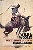 Wild and Woolly : an Encyclopedia of the Old West