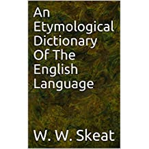 An Etymological Dictionary Of The English Language (English Edition)
