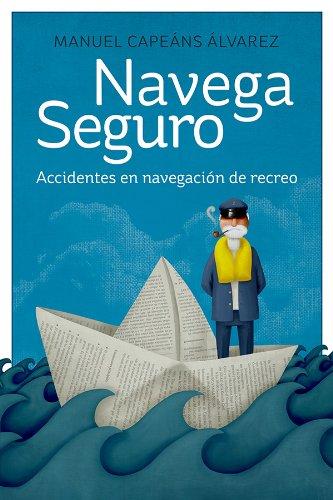Navega Seguro: Accidentes en navegación de recreo por Manuel Capeáns Álvarez