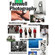 Farewell Photography. Biennale für aktuelle Fotografie (dt. Ausg.): Ausst.Kat. Port25 - Raum für Gegenwartskunst, Mannheim 2017