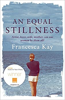 An Equal Stillness: Winner of the Orange Award for New Writers 2009 by [Kay, Francesca]