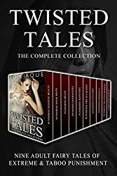 Twisted Tales: The Complete Collection (Nine Adult Fairy Tales Of Extreme And Taboo Punishment)