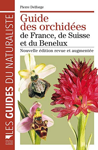Guide des orchidées de France, de Suisse et du Benelux. Nouvelle édition revue et augmentée