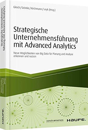 Strategische Unternehmensführung mit Advanced Analytics: Neue Möglichkeiten von Big Data für Planung und Analyse erkennen und nutzen (Haufe Fachbuch)