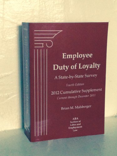 Employee Duty of Loyalty: A State-by-State Survey, Fourth Edition, 2012 Cumulative Supplement