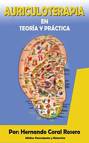 AURICULOTERAPIA: Teoría y Práctica por HERNANDO CORAL ROSERO