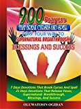 900 Prayers That Break Curses And Spell: Pray Your Way To Supernatural Breakthrough, Blessings And Success:: 7 Days Devotions That Break Causes And Spell  21 Days Devotions That Release Favor etc
