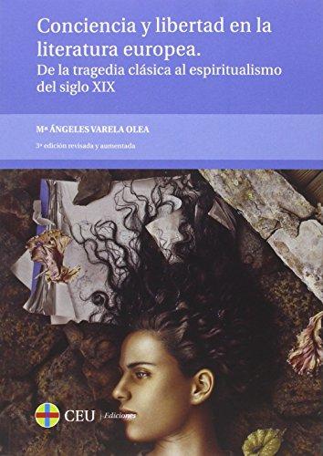 Conciencia y libertad en la literatura europea. De la tragedia clásica al espiritualismo del siglo XIX (Textos Docentes) por Mª Ángeles Varela Olea