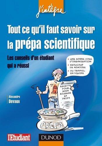 Tout ce qu'il faut savoir sur la prpa scientifique - Les conseils d'un tudiant qui a russi de Devaux, Alexandre (2010) Broch