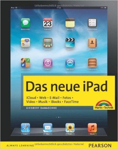 Das neue iPad - Zum iPad der 3. Generation mit Retina-Display. iCloud. Web. E-Mail. Fotos. Video. Musik. iBooks. FaceTime. (Macintosh Bücher) von Giesbert Damaschke ( 1. Mai 2012 )
