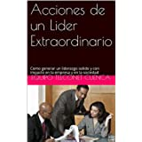 Acciones de un Lider Extraordinario: Como generar un liderazgo solido y con impacto en la empresa y en la sociedad