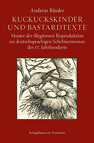 Kuckuckskinder und Bastardtexte: Muster der illegitimen Reproduktion im deutschsprachigen Schelmenroman des 17. Jahrhunderts