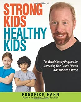Strong Kids, Healthy Kids: The Revolutionary Program for Increasing Your Child's Fitness in 30 Minutes a Week: The Revolutionary Program for Increasing Your Childs Fitness in 30 Minutes a Week de [Hahn, Fredrick]
