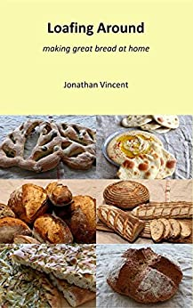 Loafing Around: Making great bread at home by [Vincent, Jonathan David]