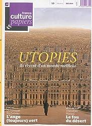 France Culture Papiers, N° 10, Eté 2014 : Utopies : Ils rêvent d'un monde meilleur