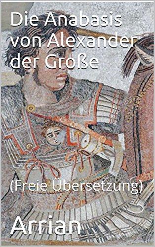 Die  Anabasis von Alexander der Große: (Freie Übersetzung) (Portuguese - übersetzung Freie