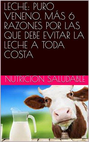 LECHE: PURO VENENO, MÁS 6 RAZONES POR LAS QUE DEBE EVITAR LA LECHE A TODA COSTA por NUTRICION  SALUDABLE