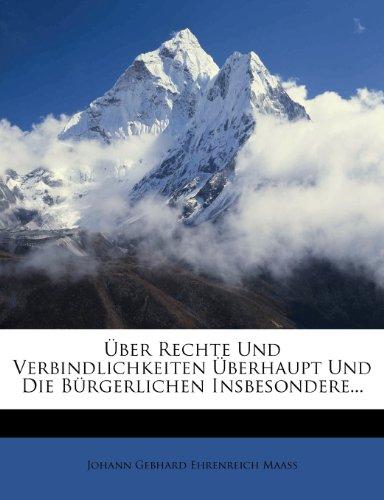 Über Rechte und Verbindlichkeiten Überhaupt und die Bürgerlichen Insbesondere...