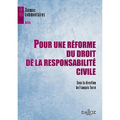 Pour une réforme du droit de la responsabilité civile - 1ère édition: Thèmes et commentaires