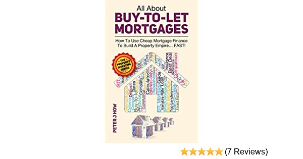 All About Buy To Let Mortgages - How To Use Cheap Mortgage Finance To Build  A Property Empire   FAST!