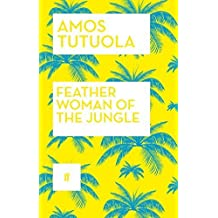Feather Woman of the Jungle by Amos Tutuola (2015-02-05)