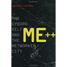 Me++: The Cyborg Self and the Networked City (MIT Press) by William J. Mitchell (2003-10-02)